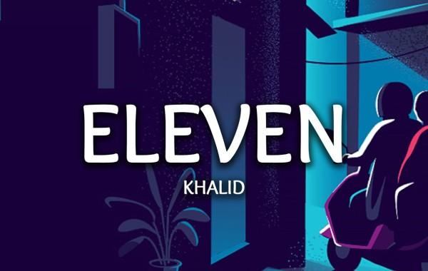Khalid - Eleven Lyrics
