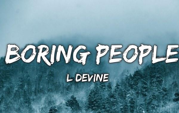 L Devine - Boring People Lyrics