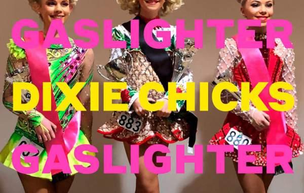 Dixie Chicks – Gaslighter Lyrics