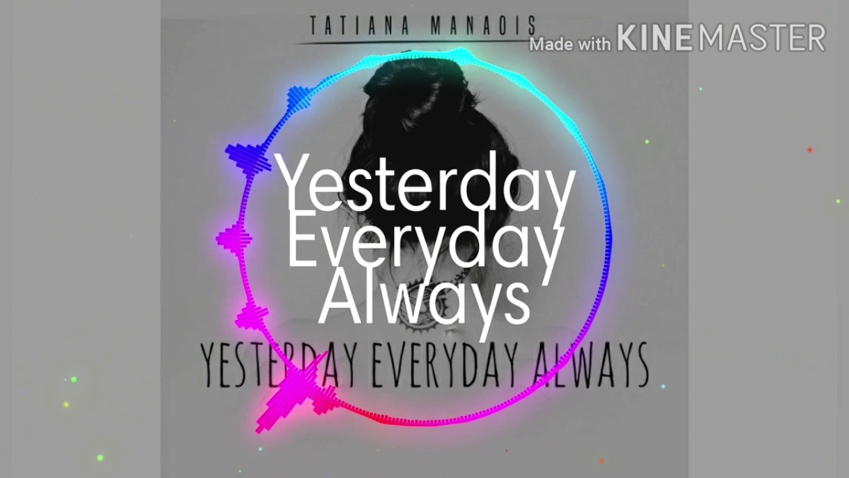 Tatiana Manaois Yesterday Everyday Always Lyrics Crownlyric Com