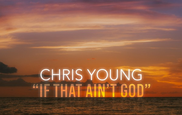 Chris Young – If That Ain't God lyrics