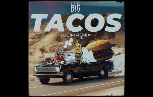 Little Big - Tacos (Lubim Remix) lyrics